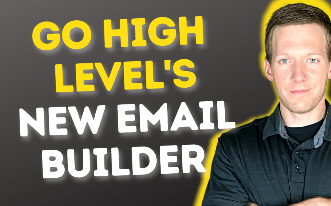 Go High Level's New Drag 'n Drop Email Builder Is Amazing